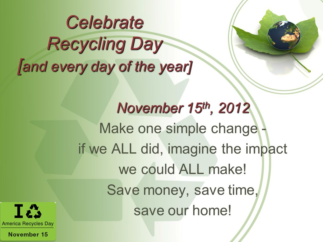 Celebrate Recycling Day [and every day of the year]